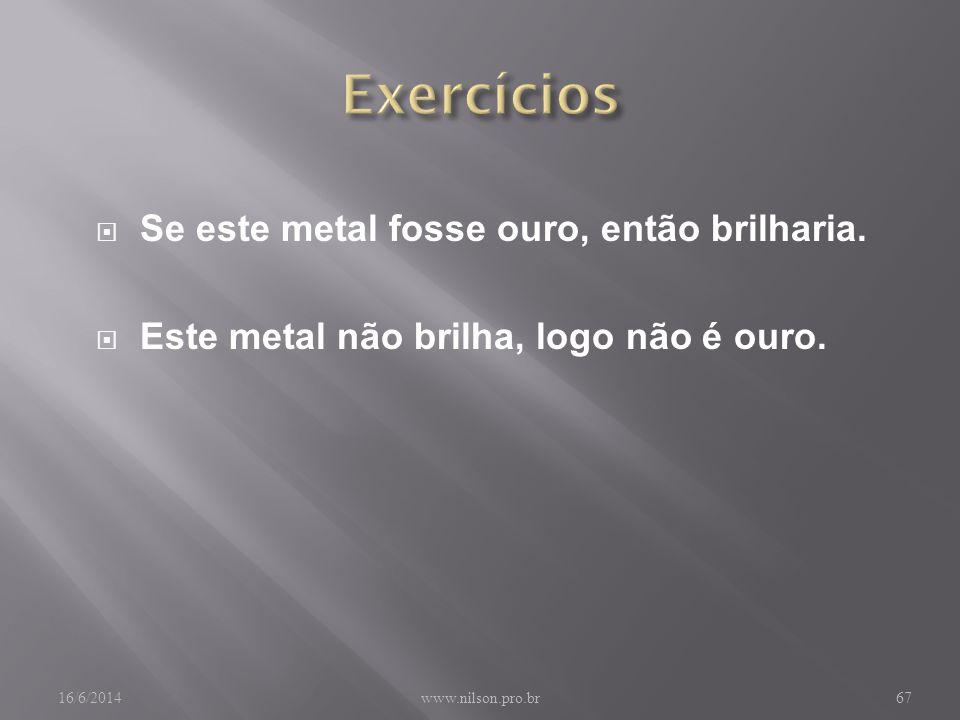 Exercícios Se este metal fosse ouro, então brilharia.