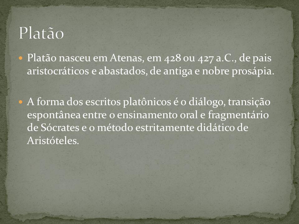 Platão Platão nasceu em Atenas, em 428 ou 427 a.C., de pais aristocráticos e abastados, de antiga e nobre prosápia.