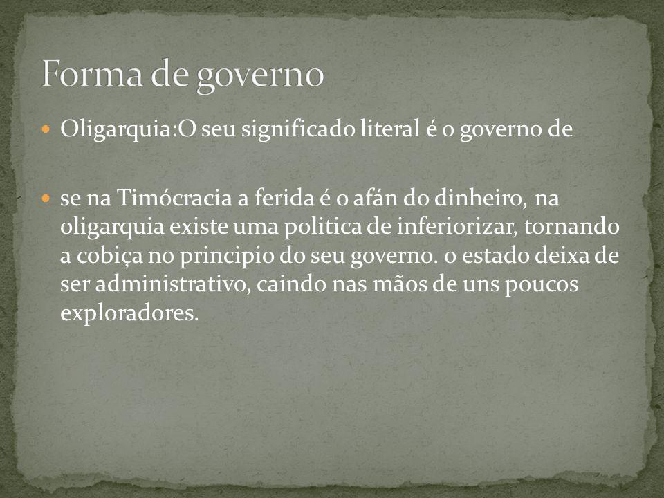 Forma de governo Oligarquia:O seu significado literal é o governo de