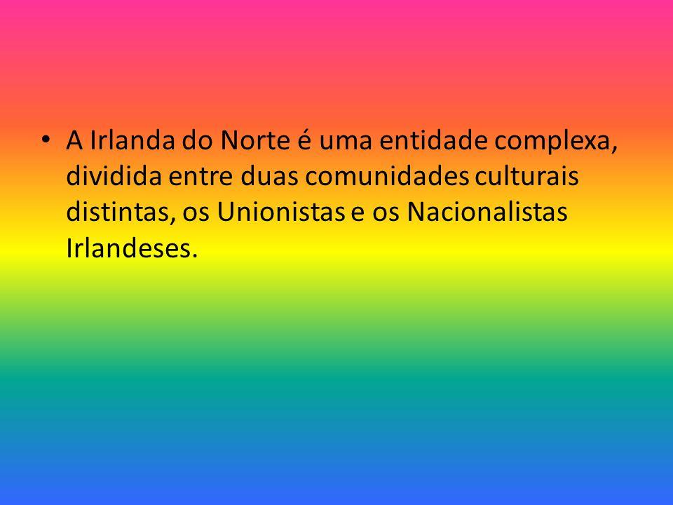A Irlanda do Norte é uma entidade complexa, dividida entre duas comunidades culturais distintas, os Unionistas e os Nacionalistas Irlandeses.