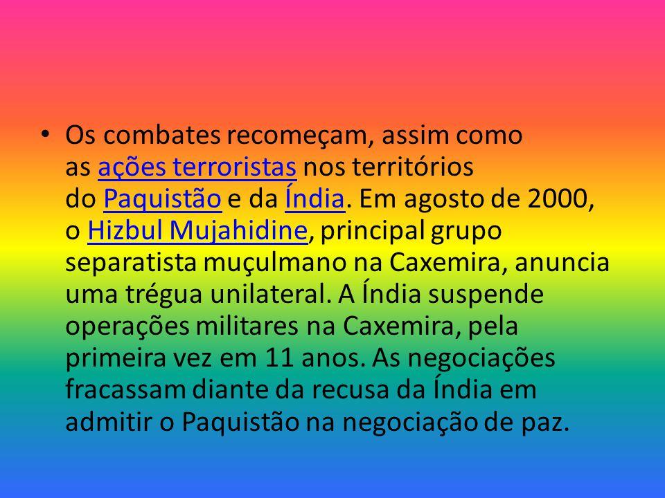 Os combates recomeçam, assim como as ações terroristas nos territórios do Paquistão e da Índia.