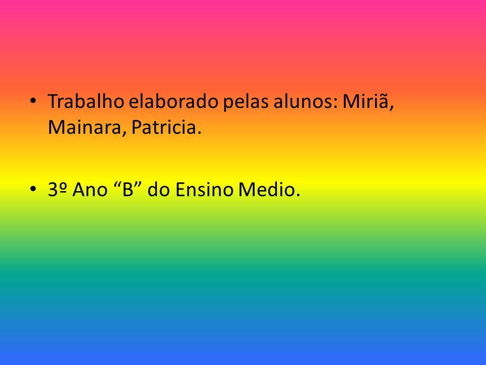 Trabalho elaborado pelas alunos: Miriã, Mainara, Patricia.