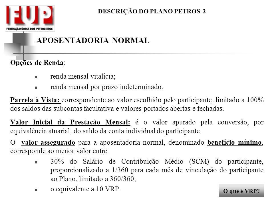 APOSENTADORIA NORMAL Opções de Renda: renda mensal vitalícia;