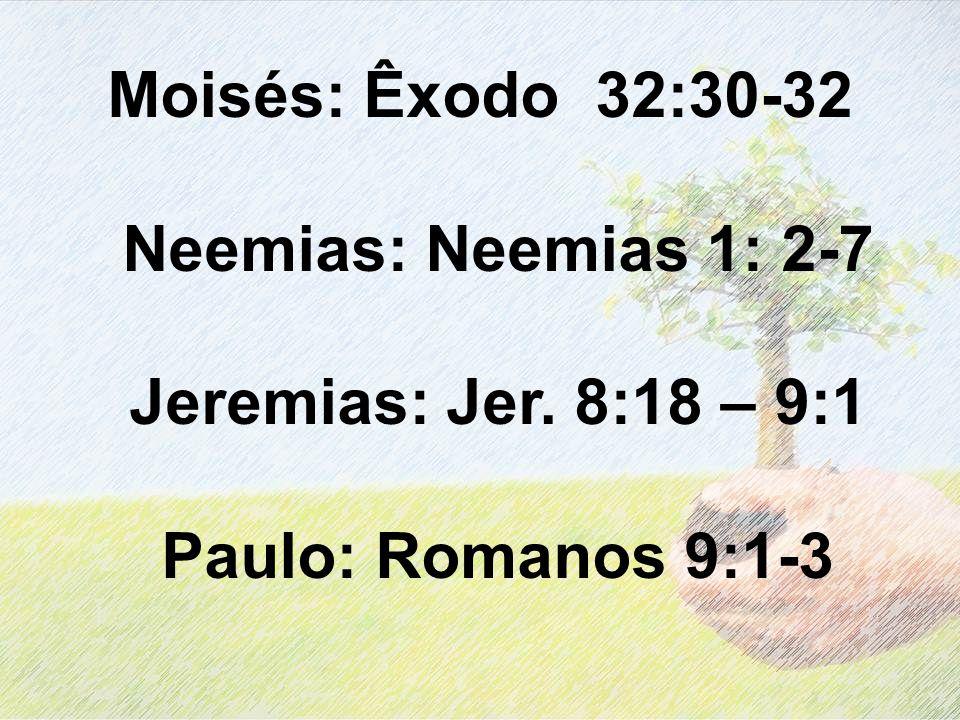 Moisés: Êxodo 32:30-32 Neemias: Neemias 1: 2-7 Jeremias: Jer