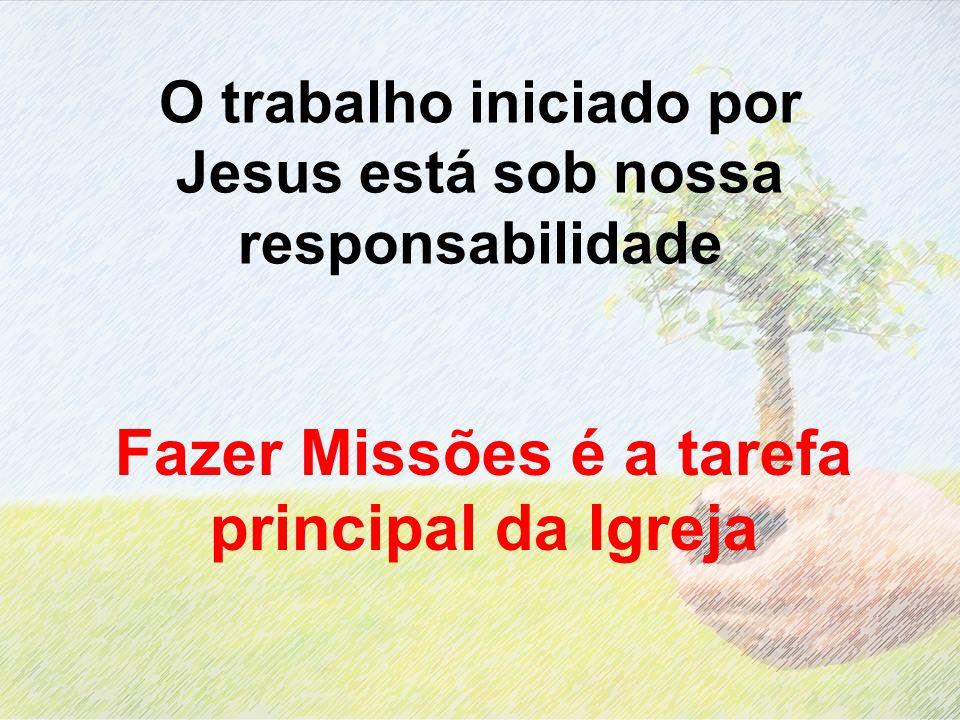 O trabalho iniciado por Jesus está sob nossa responsabilidade