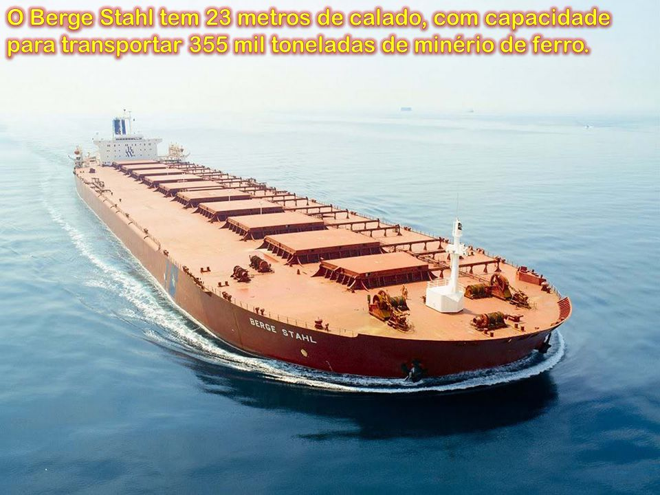 O Berge Stahl tem 23 metros de calado, com capacidade para transportar 355 mil toneladas de minério de ferro.