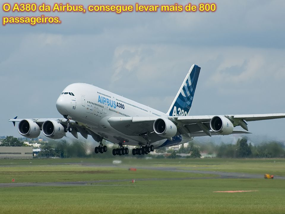 O A380 da Airbus, consegue levar mais de 800 passageiros.