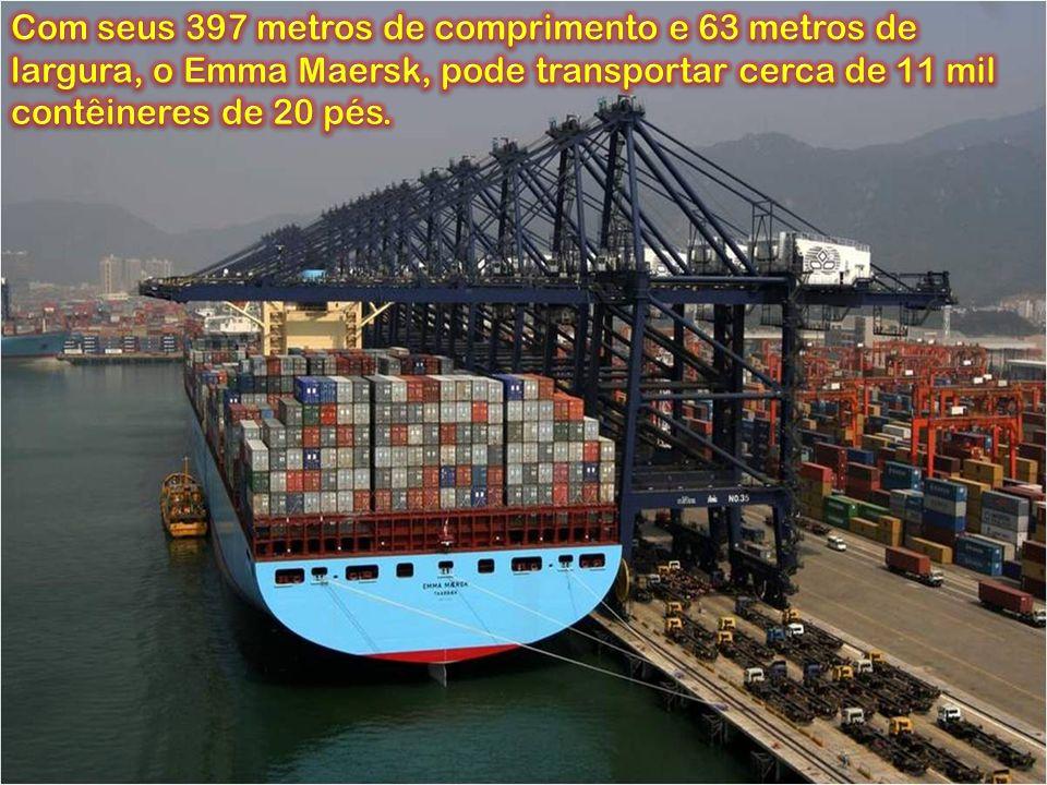 Com seus 397 metros de comprimento e 63 metros de largura, o Emma Maersk, pode transportar cerca de 11 mil contêineres de 20 pés.