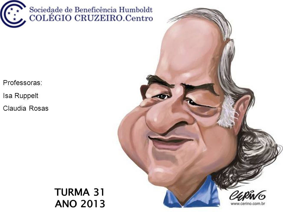 Professoras: Isa Ruppelt Claudia Rosas TURMA 31 ANO 2013