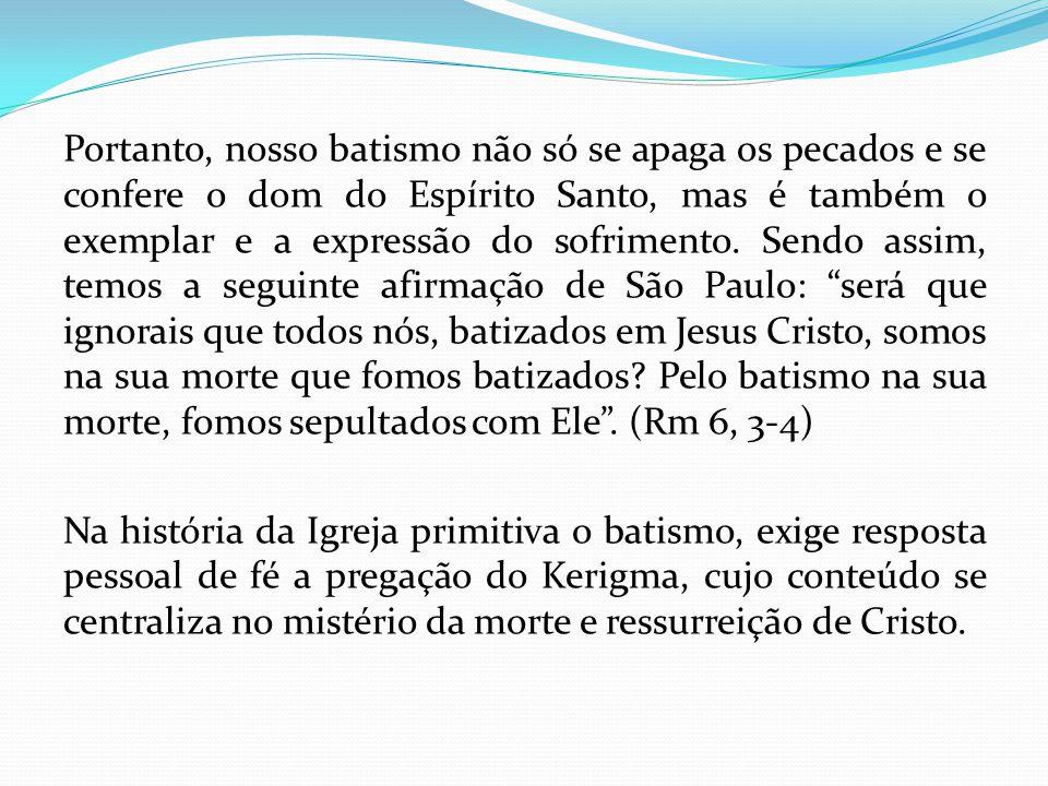 Portanto, nosso batismo não só se apaga os pecados e se confere o dom do Espírito Santo, mas é também o exemplar e a expressão do sofrimento.