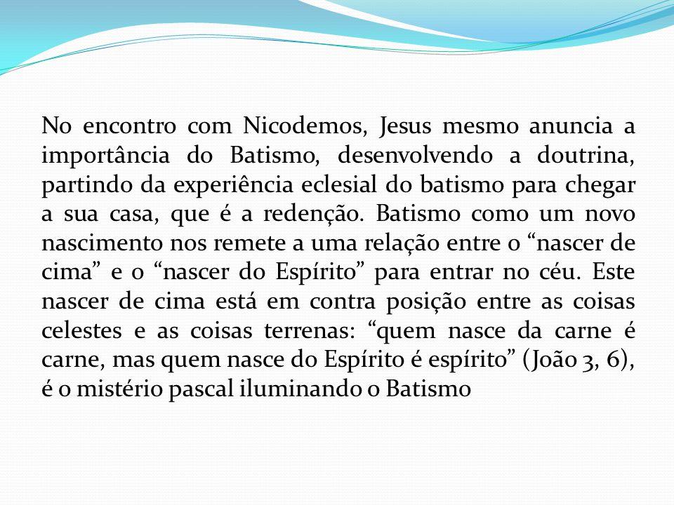 No encontro com Nicodemos, Jesus mesmo anuncia a importância do Batismo, desenvolvendo a doutrina, partindo da experiência eclesial do batismo para chegar a sua casa, que é a redenção.