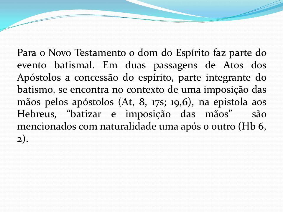 Para o Novo Testamento o dom do Espírito faz parte do evento batismal