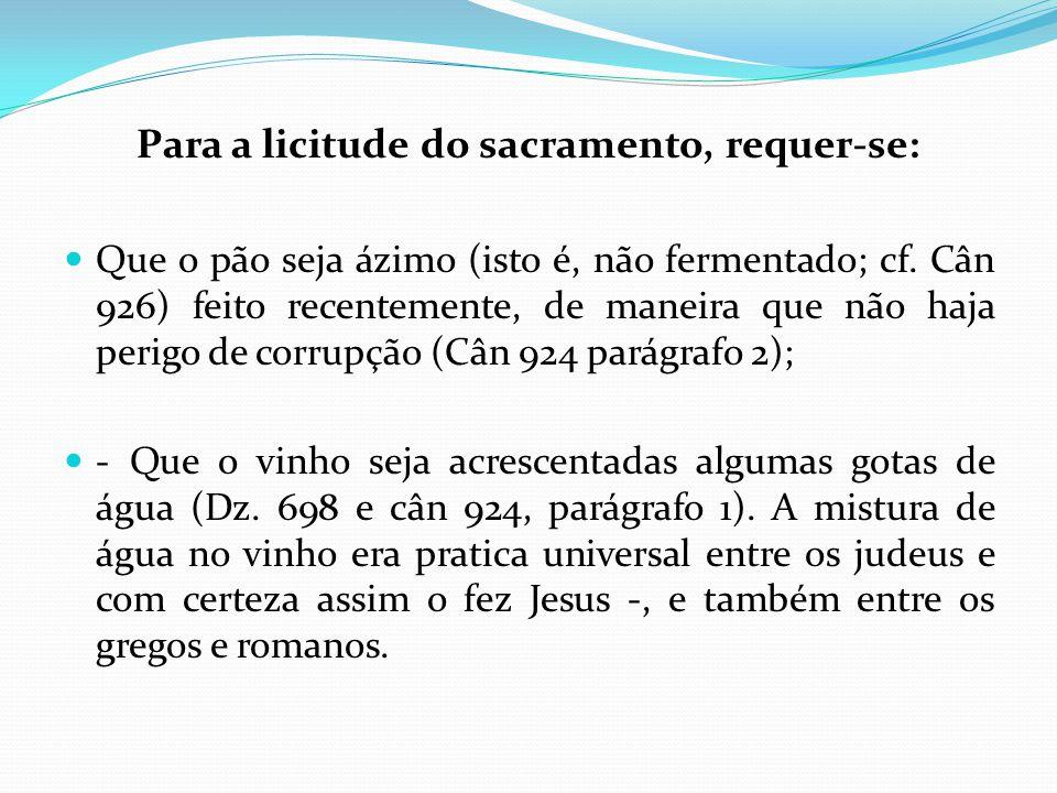 Para a licitude do sacramento, requer-se: