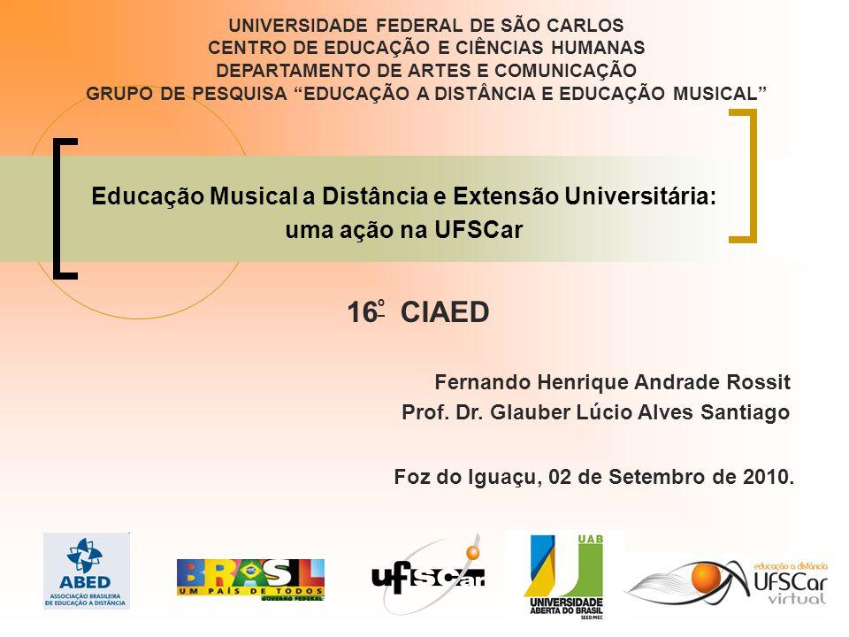 UNIVERSIDADE FEDERAL DE SÃO CARLOS CENTRO DE EDUCAÇÃO E CIÊNCIAS HUMANAS DEPARTAMENTO DE ARTES E COMUNICAÇÃO GRUPO DE PESQUISA EDUCAÇÃO A DISTÂNCIA E EDUCAÇÃO MUSICAL
