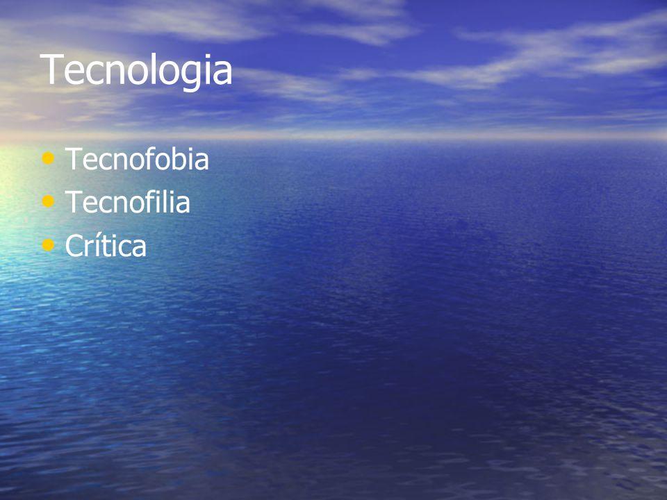 Tecnologia Tecnofobia Tecnofilia Crítica