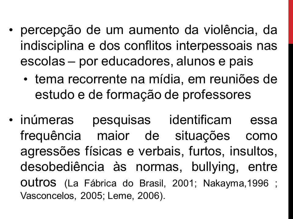 percepção de um aumento da violência, da indisciplina e dos conflitos interpessoais nas escolas – por educadores, alunos e pais