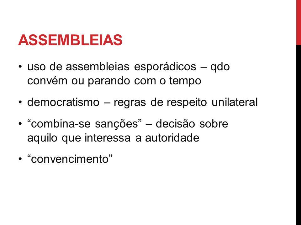 Assembleias uso de assembleias esporádicos – qdo convém ou parando com o tempo. democratismo – regras de respeito unilateral.