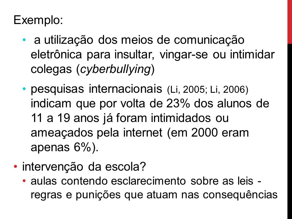 Exemplo: a utilização dos meios de comunicação eletrônica para insultar, vingar-se ou intimidar colegas (cyberbullying)