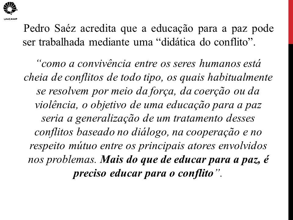 Pedro Saéz acredita que a educação para a paz pode ser trabalhada mediante uma didática do conflito .