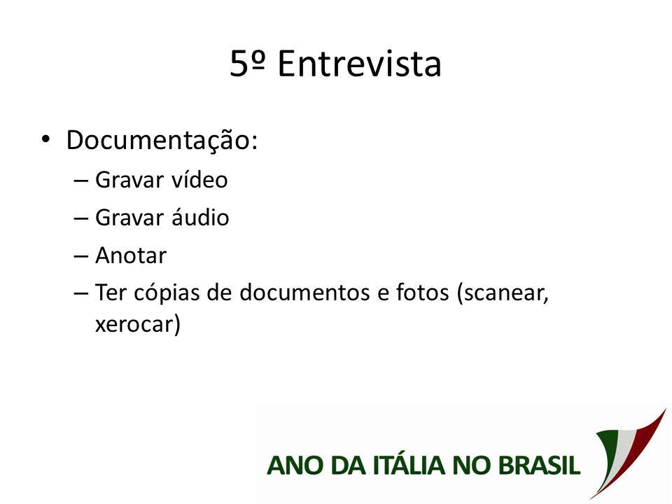 5º Entrevista Documentação: Gravar vídeo Gravar áudio Anotar