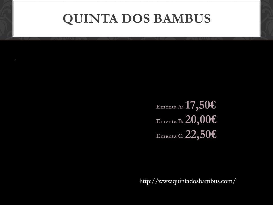 Quinta dos bambus http://www.quintadosbambus.com/ Ementa A: 17,50€
