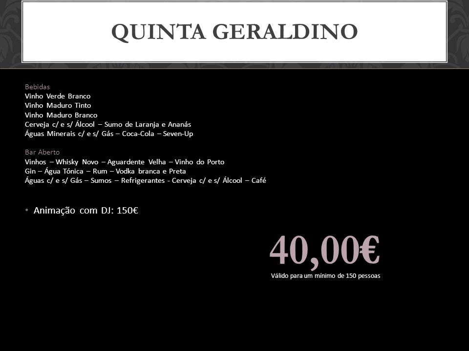 40,00€ Quinta geraldino Animação com DJ: 150€ Bebidas