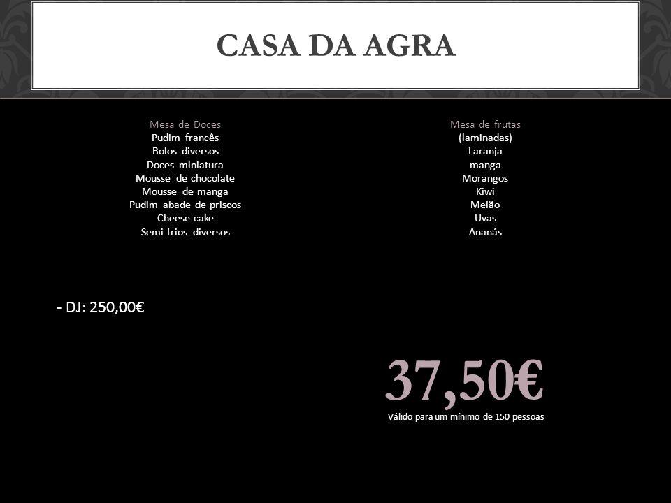 37,50€ Casa da agra - DJ: 250,00€ Mesa de Doces Mesa de frutas