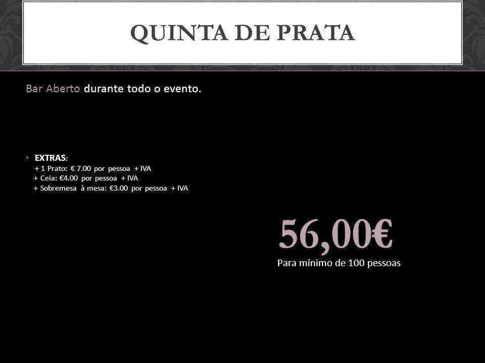 56,00€ Quinta de prata Bar Aberto durante todo o evento.