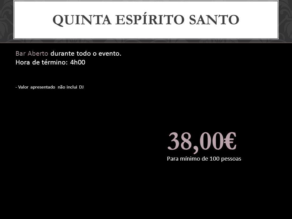 38,00€ Quinta Espírito Santo Bar Aberto durante todo o evento.