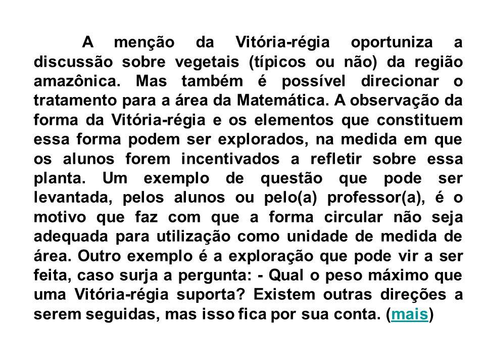 A menção da Vitória-régia oportuniza a discussão sobre vegetais (típicos ou não) da região amazônica.