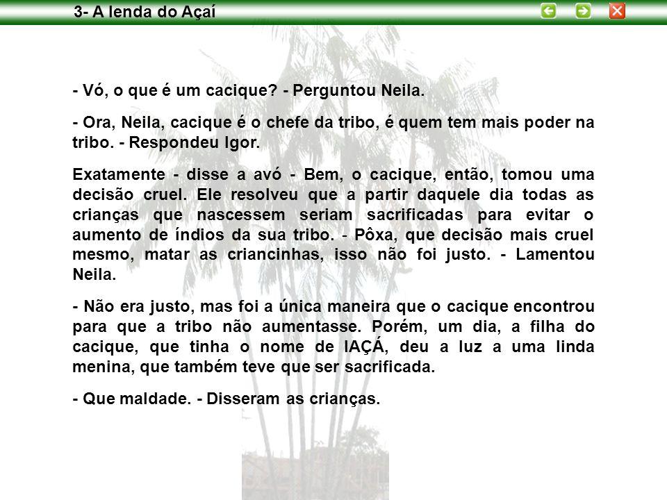 3- A lenda do Açaí - Vó, o que é um cacique - Perguntou Neila.