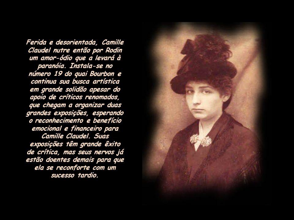 Ferida e desorientada, Camille Claudel nutre então por Rodin um amor-ódio que a levará à paranóia.