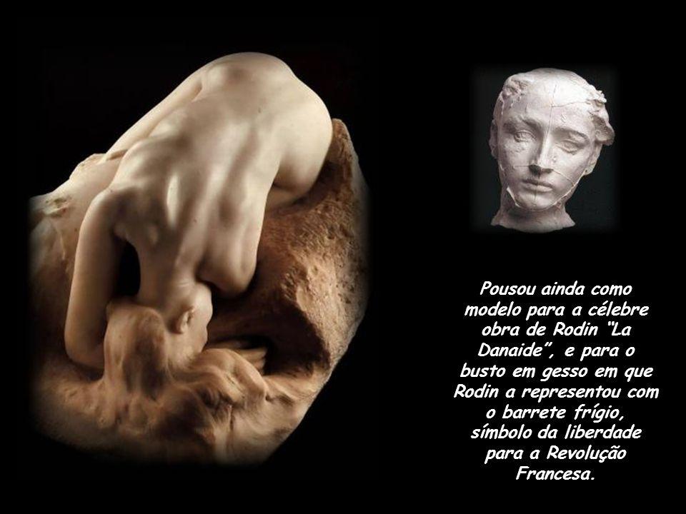 Pousou ainda como modelo para a célebre obra de Rodin La Danaide , e para o busto em gesso em que Rodin a representou com o barrete frígio, símbolo da liberdade para a Revolução Francesa.