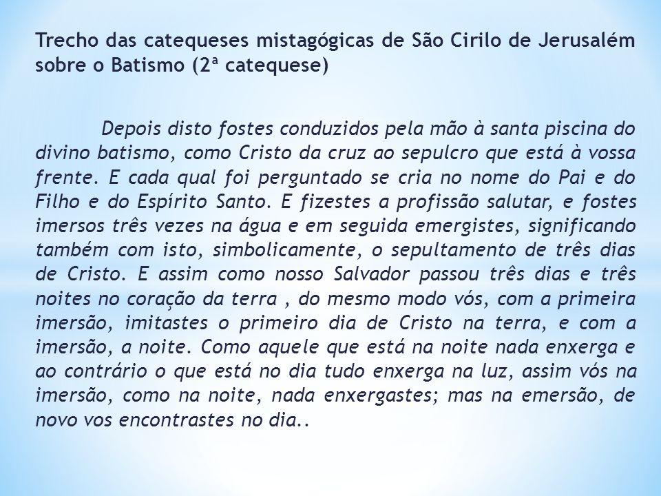Trecho das catequeses mistagógicas de São Cirilo de Jerusalém sobre o Batismo (2ª catequese)