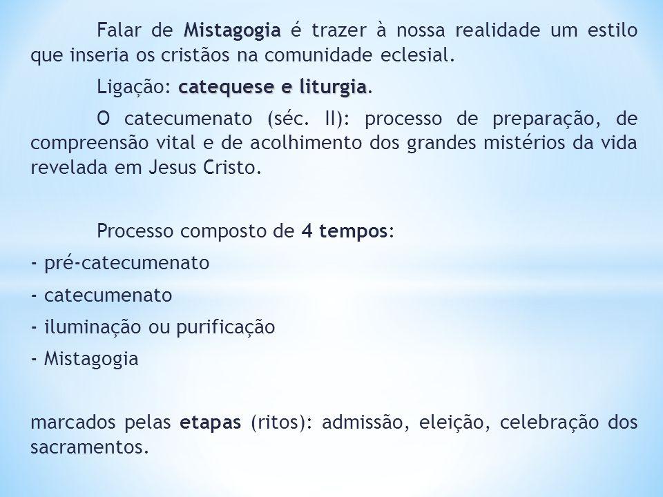 Falar de Mistagogia é trazer à nossa realidade um estilo que inseria os cristãos na comunidade eclesial.