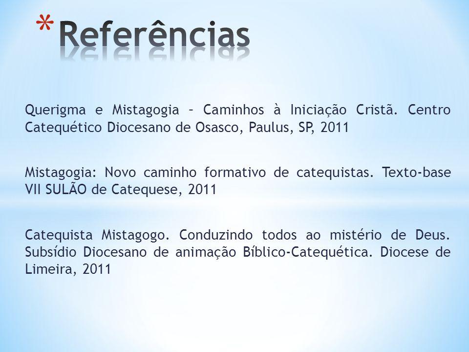 Referências Querigma e Mistagogia – Caminhos à Iniciação Cristã. Centro Catequético Diocesano de Osasco, Paulus, SP, 2011.