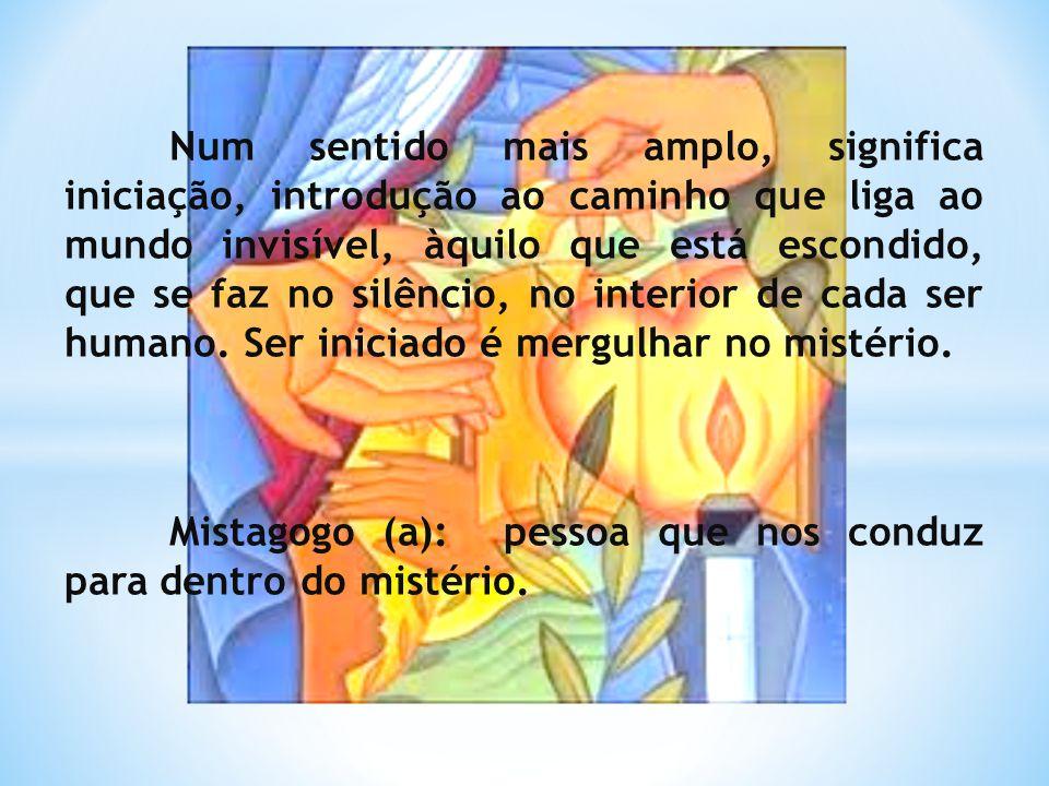 Mistagogo (a): pessoa que nos conduz para dentro do mistério.
