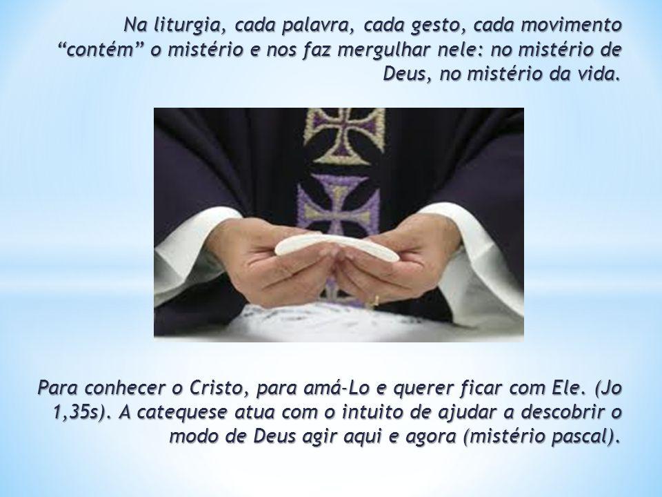 Na liturgia, cada palavra, cada gesto, cada movimento contém o mistério e nos faz mergulhar nele: no mistério de Deus, no mistério da vida.
