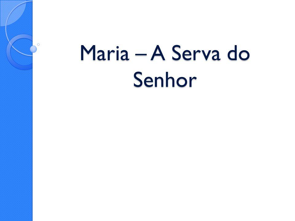 Maria – A Serva do Senhor