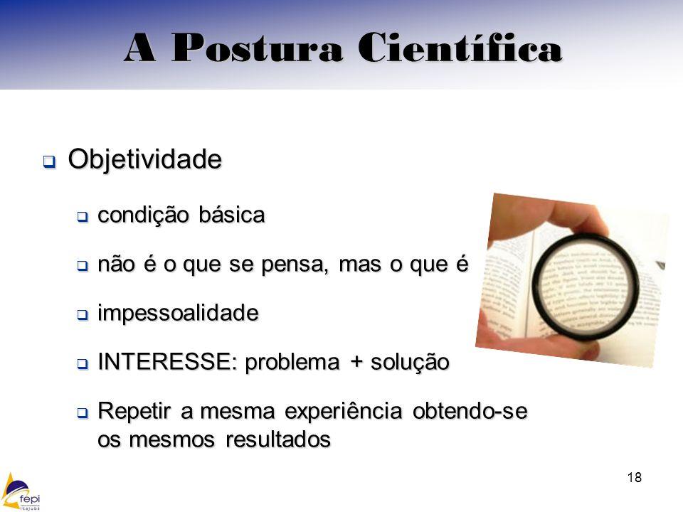 A Postura Científica Objetividade condição básica