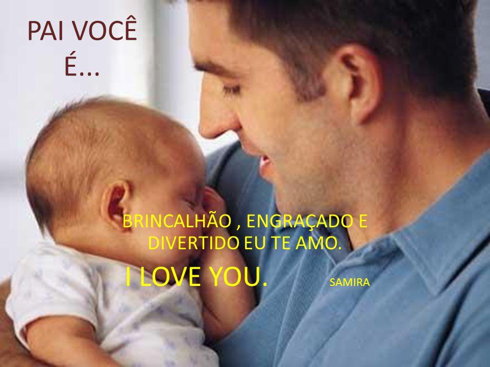 BRINCALHÃO , ENGRAÇADO E DIVERTIDO EU TE AMO. I LOVE YOU. SAMIRA