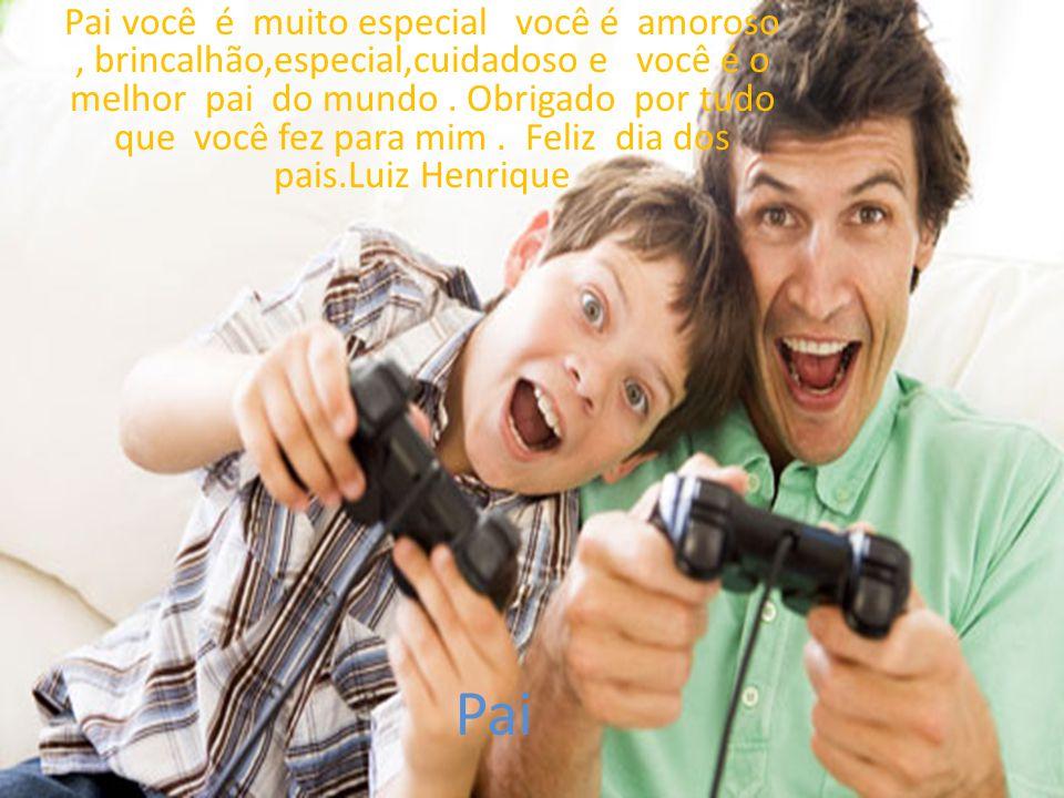 Pai você é muito especial você é amoroso , brincalhão,especial,cuidadoso e você é o melhor pai do mundo . Obrigado por tudo que você fez para mim . Feliz dia dos pais.Luiz Henrique
