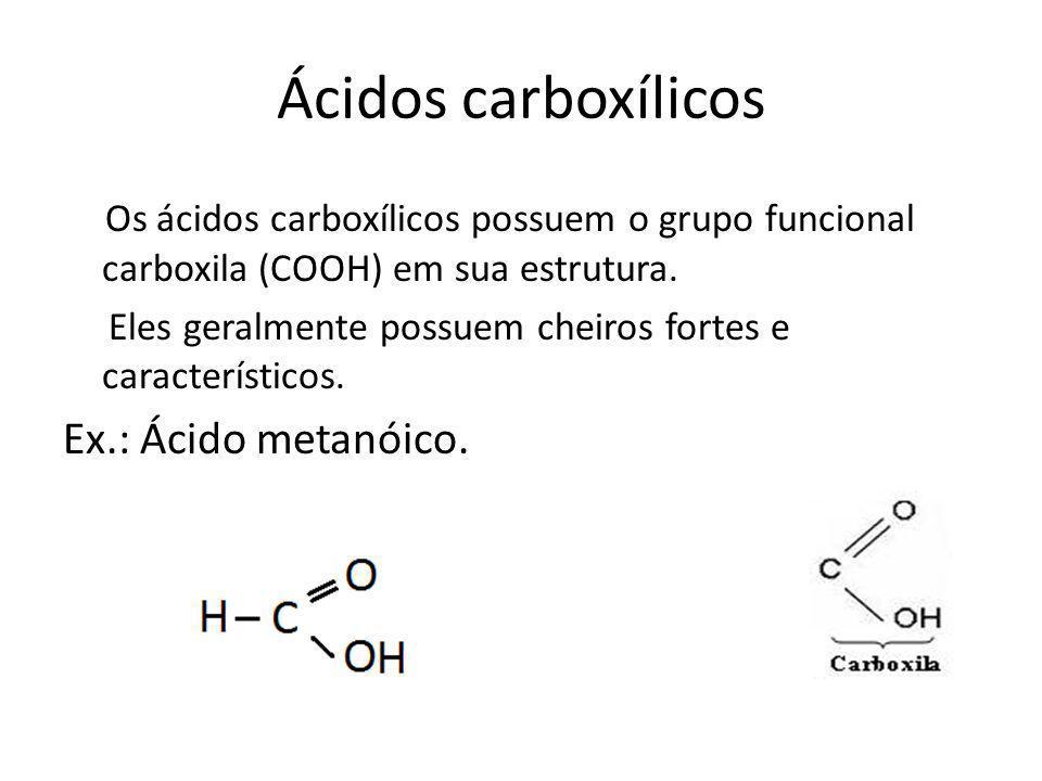 Ácidos carboxílicos Os ácidos carboxílicos possuem o grupo funcional carboxila (COOH) em sua estrutura.