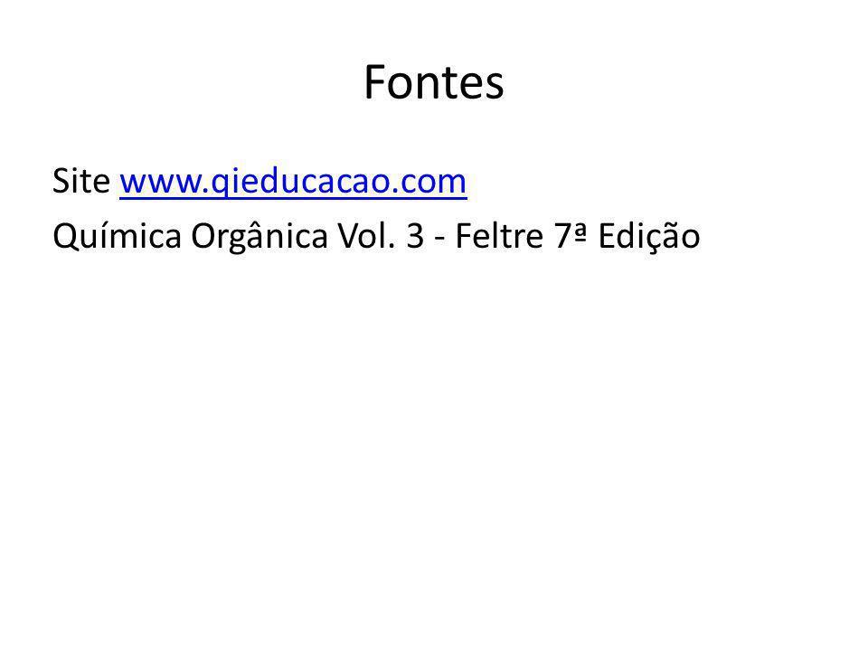 Fontes Site www.qieducacao.com Química Orgânica Vol. 3 - Feltre 7ª Edição