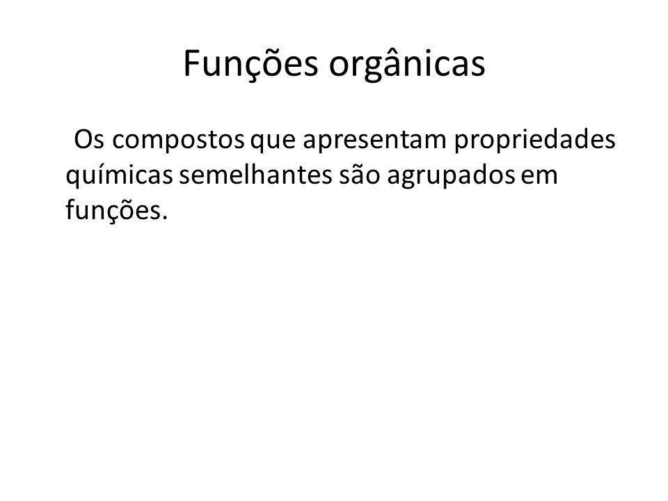 Funções orgânicas Os compostos que apresentam propriedades químicas semelhantes são agrupados em funções.