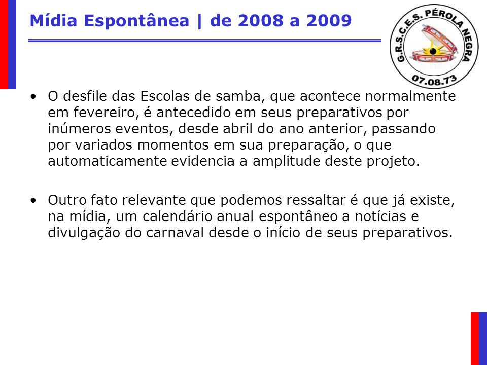 Mídia Espontânea | de 2008 a 2009