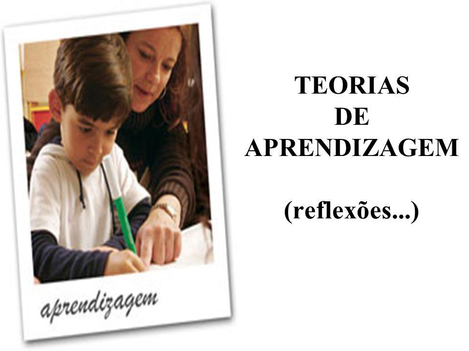 TEORIAS DE APRENDIZAGEM (reflexões...)