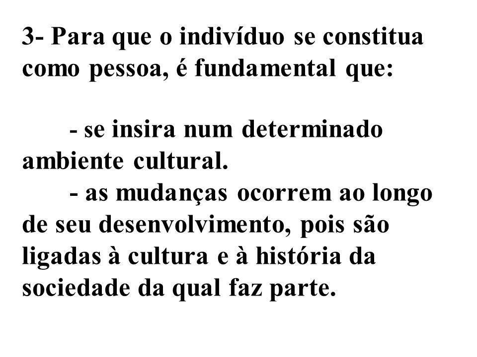 3- Para que o indivíduo se constitua como pessoa, é fundamental que: