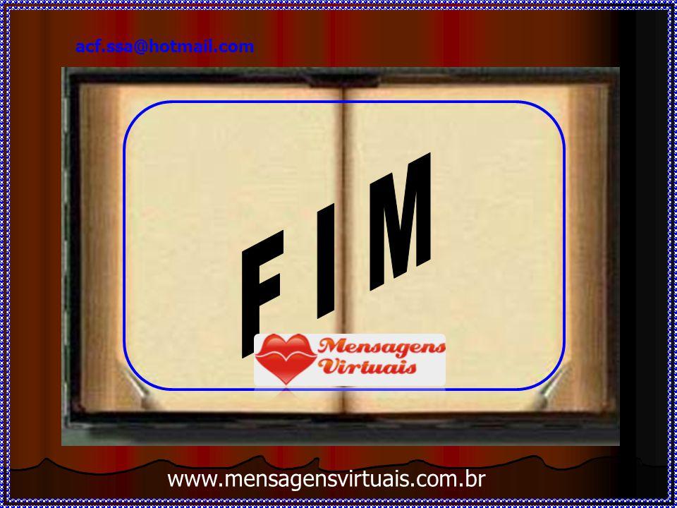 acf.ssa@hotmail.com F I M www.mensagensvirtuais.com.br