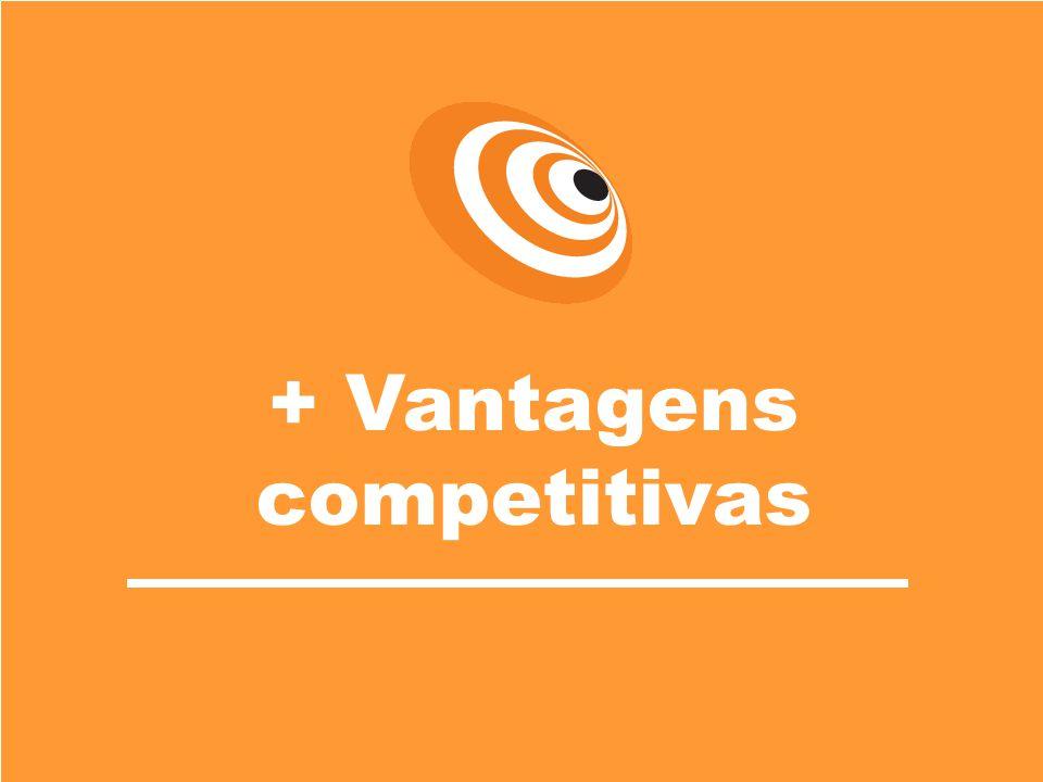 + Vantagens competitivas